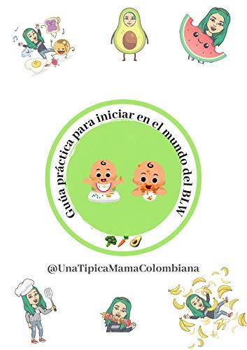 Guía práctica para iniciar en el mundo del BLW (baby led weaning) por Samanta Cantero UnaTipicaMamaColombiana