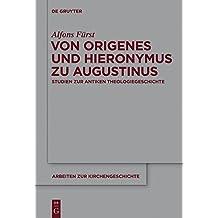 Von Origenes und Hieronymus zu Augustinus: Studien zur antiken Theologiegeschichte (Arbeiten zur Kirchengeschichte, Band 115) by Alfons Fürst (2011-07-18)