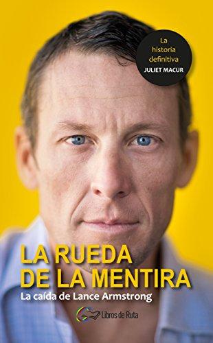 La rueda de la mentira: La caída de Lance Armstrong (Spanish Edition)
