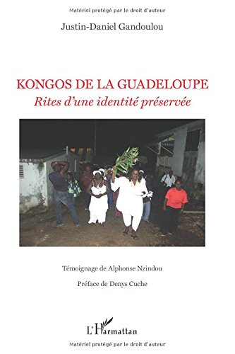 Kongos de la Guadeloupe Rites d'une Identité Preservee