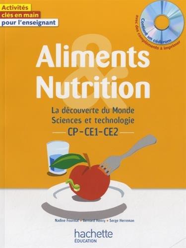Aliments et nutrition CP-CE1-CE2 (1Cédérom) par Nadine Fournial