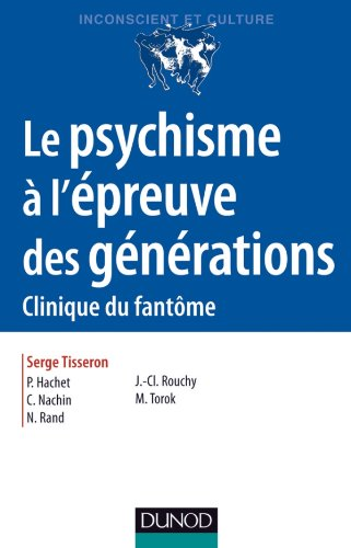 Le psychisme  l'preuve des gnrations - 2e ed. - Clinique du fantme