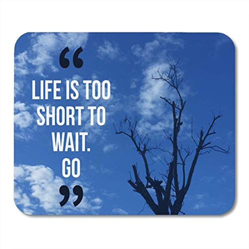 Gaming Mauspad Inspirational Motivational Quote Life is Too Short to Wait Go 11.8