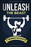 Trainingstagebuch: Unleash the Beast - Ein Trainings und Fitness Tagebuch für das Fitness- und...