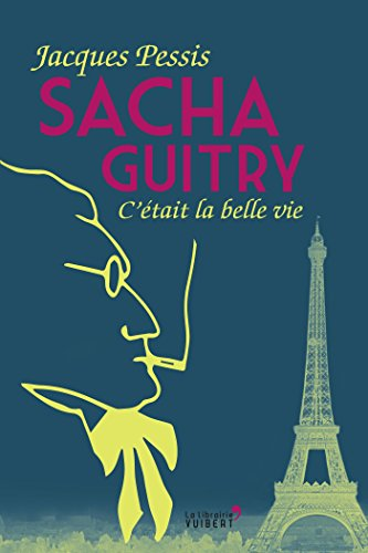 Sacha Guitry: C'était La Belle Vie