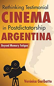 Rethinking Testimonial Cinema in Postdictatorship Argentina: Beyond Memory Fatigue (New Directions in National Cinemas) Descargar PDF Ahora
