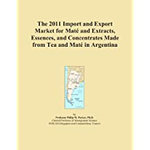 The 2011 Import and Export Market for Maté and Extracts, Essences, and Concentrates Made
