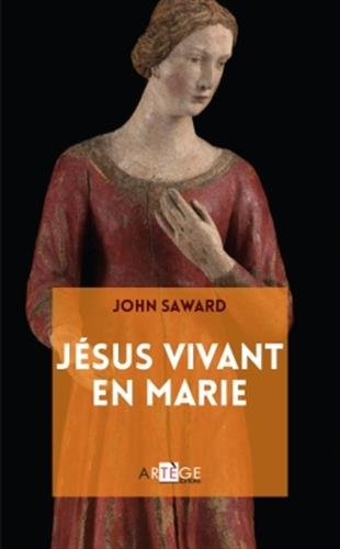 Jésus vivant en Marie par John Saward