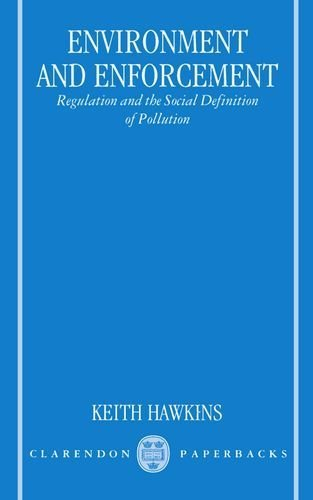 Environment and Enforcement: Regulation and the Social Definition of Pollution (Oxford Socio-Legal Studies) 1st edition by Hawkins, Keith (1984) Paperback