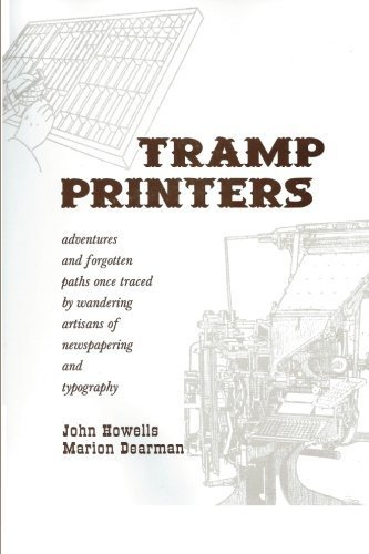 Tramp Printers: Adventures and forgotten paths once traced by wandering artisans of newspapering and typography by John Howells (2006-08-01)