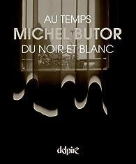 Au temps du noir et blanc par Michel Butor