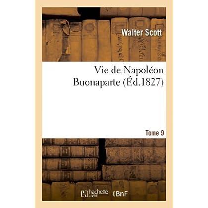 Vie de Napoléon Buonaparte : précédée d'un tableau préliminaire de la Révolution française. T. 9