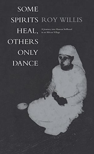 Some Spirits Heal, Others Only Dance: A Journey into Human Selfhood in an African Village por Roy G. Willis