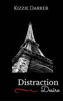 Distraction & Desire: She was his Distraction. He her Desire. (The Desire Series Book 1) by [Darker, Kizzie]