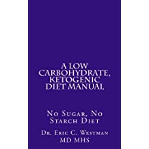 A Low Carbohydrate, Ketogenic Diet Manual: No Sugar, No Starch Diet
