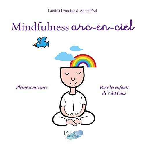 Mindfulness arc-en-ciel: Pleine conscience. Pour les enfants de 7 à 11 ans par Akara Peal, Laetitia Lemoine