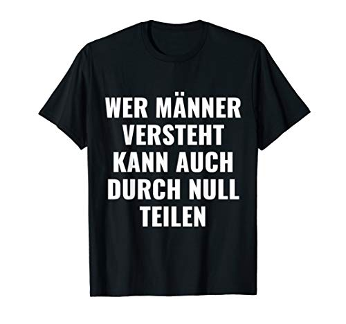 Wer Männer versteht kann auch durch Null teilen Humor  T-Shirt