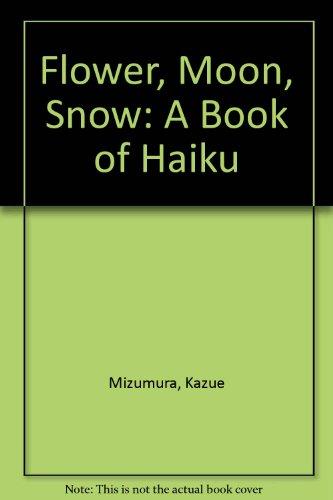 Flower, Moon, Snow: A Book of Haiku