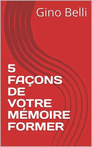 Couverture du livre 5 FAÇONS DE VOTRE MÉMOIRE FORMER