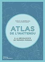 Atlas de l'inattendu - A la découverte des mondes perdus de Travis Elborough