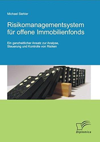 Risikomanagementsystem für offene Immobilienfonds: Ein ganzheitlicher Ansatz zur Analyse, Steuerung und Kontrolle von Risiken