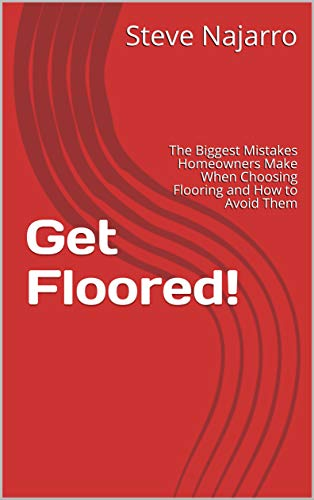 Get Floored!: The Biggest Mistakes Homeowners Make When Choosing Flooring and How to Avoid Them (English Edition)