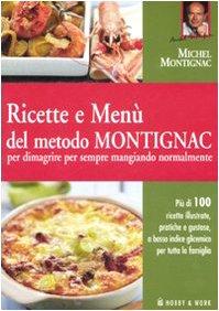 Ricette e menù del metodo Montignac per dimagrire per sempre mangiando normalmente. Ediz. illustrata