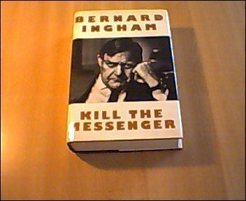 kill-the-messenger-by-bernard-ingham-1991-05-20