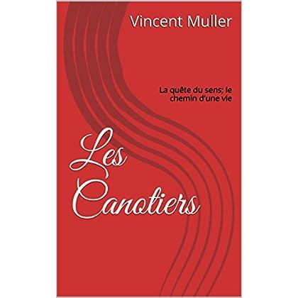 Les Canotiers: La quête du sens; le chemin d'une vie