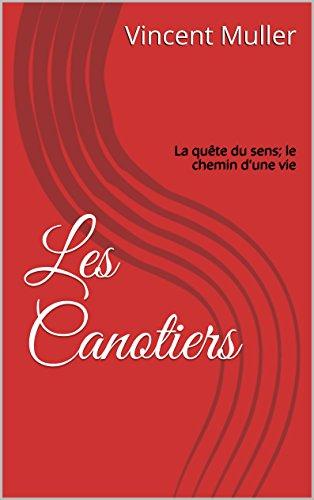 Les Canotiers: La quête du sens; le chemin d'une vie par Vincent Muller