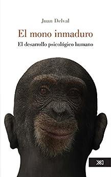 El mono inmaduro de [Delval, Juan]