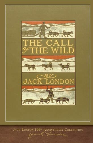 The Call of the Wild: 100th Anniversary Collection par Jack London