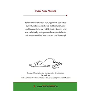 Telemetrische Untersuchungen bei der Ratte zur Inhalationsanästhesie mit Isofluran, zur Injektionsanästhesie mit Ketamin-Xylazin und zur vollständig ... Midazolam und Fentanyl (Edition Scientifique)