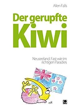 Der gerupfte Kiwi - Neuseeland. Fast wie im richtigen Paradies