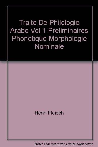 Traite De Philologie Arabe Vol 1 Preliminaires Phonetique Morphologie Nominale