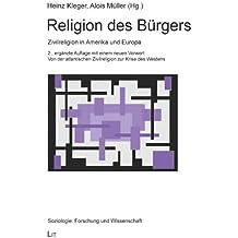 Religion des Bürgers. Zivilreligion in Amerika und Europa