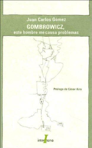 Gombrowicz, Este Hombre Me Causa Problemas (Interzona Latinoamericana) por Juan Carlos Gomez