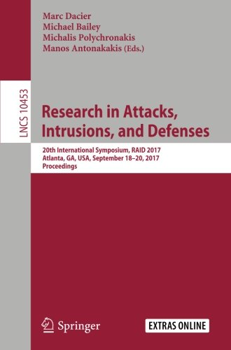 Research in Attacks, Intrusions, and Defenses: 20th International Symposium, RAID 2017, Atlanta, GA, USA, September 18-20, 2017, Proceedings (Lecture Notes in Computer Science)