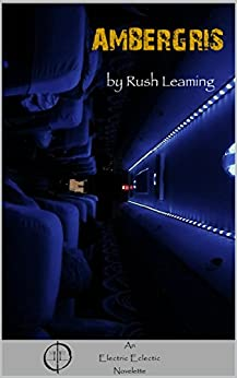 AMBERGRIS: An Electric Eclectic Book by [Leaming, Rush]