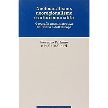 Neofederalismo, Neoregionalismo E Intercomunità. Geografia Amministrativa Dell'italia E Dell'europa