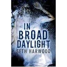 [(In Broad Daylight)] [Author: Seth Harwood] published on (May, 2013)