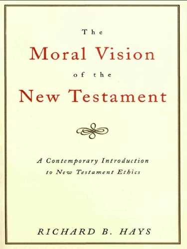 The Moral Vision of the New Testament: Community, Cross, New CreationA Contemporary Introduction to New Testament Ethic (English Edition)
