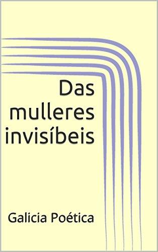Das mulleres invisíbeis: Galicia Poética (Galician Edition) por Rocío Ares