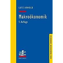 Makroökonomik: Eine Einführung in die Theorie der Güter-, Arbeits- und Finanzmärkte (Neue ökonomische Grundrisse)