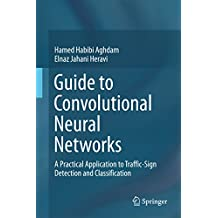 Guide to Convolutional Neural Networks: A Practical Application to Traffic-Sign Detection and Classification (English Edition)