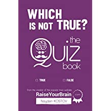 Which Is NOT True? - Тhe Quiz Book: From the Creator of the Popular Website RaiseYourBrain.com (Paramount Trivia and Quizzes Book 2) (English Edition)