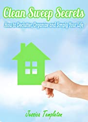 Clean Sweep Secrets: How to Declutter, Organize and Simplify Your Life (Minimalist Living Guides) (English Edition)