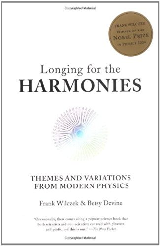 Longing for the Harmonies: Themes and Variations from Modern Physics por Frank Wilczek