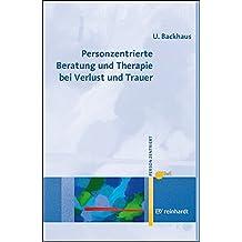 Personzentrierte Beratung und Therapie bei Verlust und Trauer (Personzentrierte Beratung & Therapie)