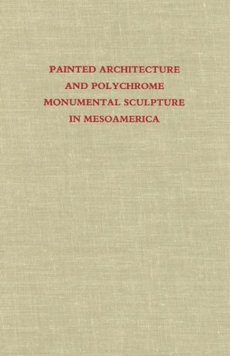 Painted Architecture and Polychrome Monumental Sculpture in Mesoamerica by Elizabeth Boone (1-Jun-1985) Hardcover